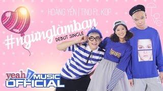 Ngưng Làm Bạn (#ngunglamban) | Hoàng Yến Chibi & TINO FT.KOP | Official Lyric Video | Nhạc trẻ