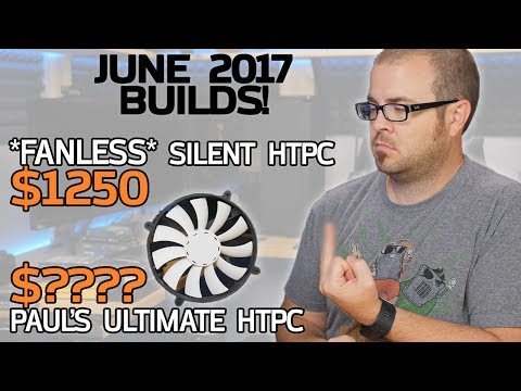 TOTALLY SILENT $1250 Fanless HTPC + Feedback Request! June 2017 Builds