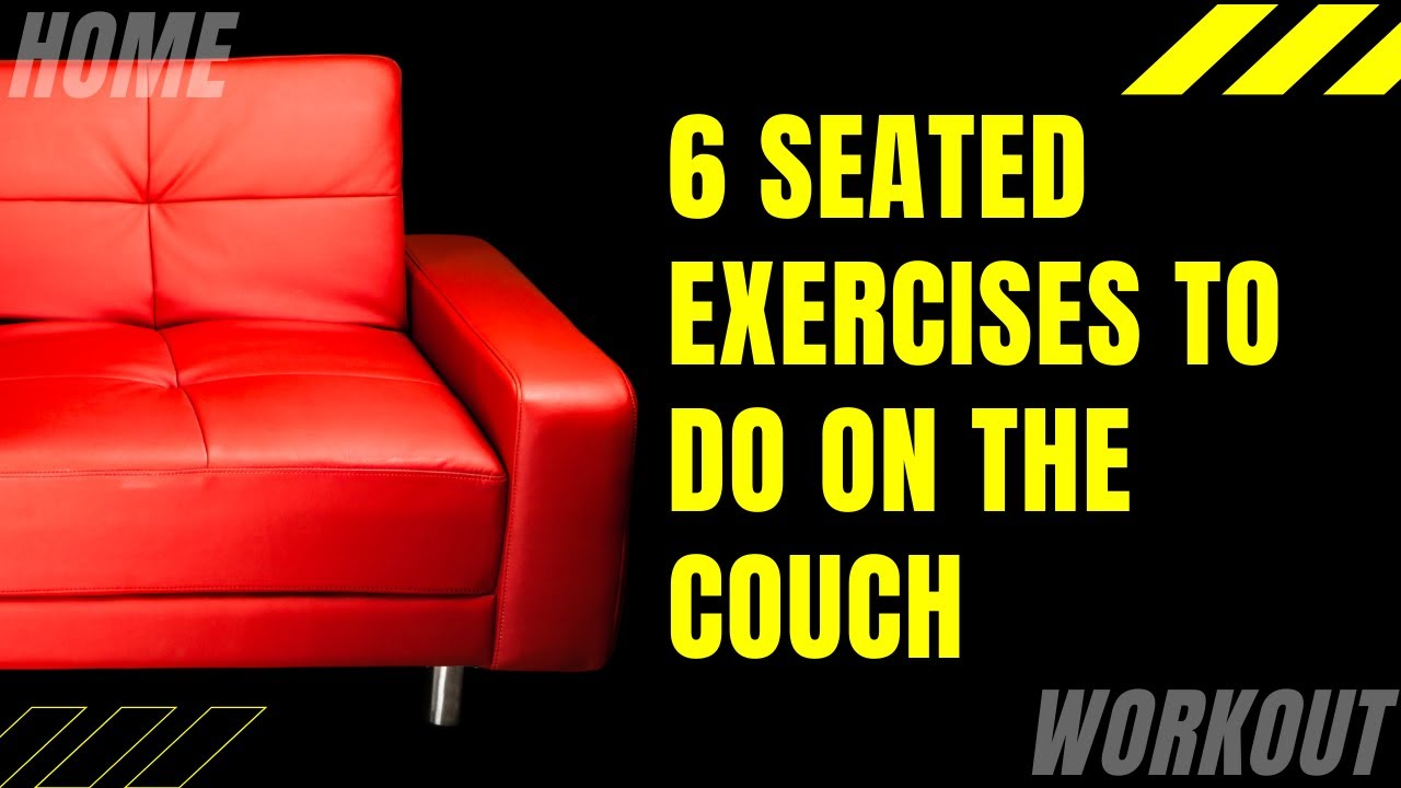6 Seated Exercises To Do On The Couch