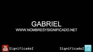 Gabriel - Significado y Origen del nombre Gabriel