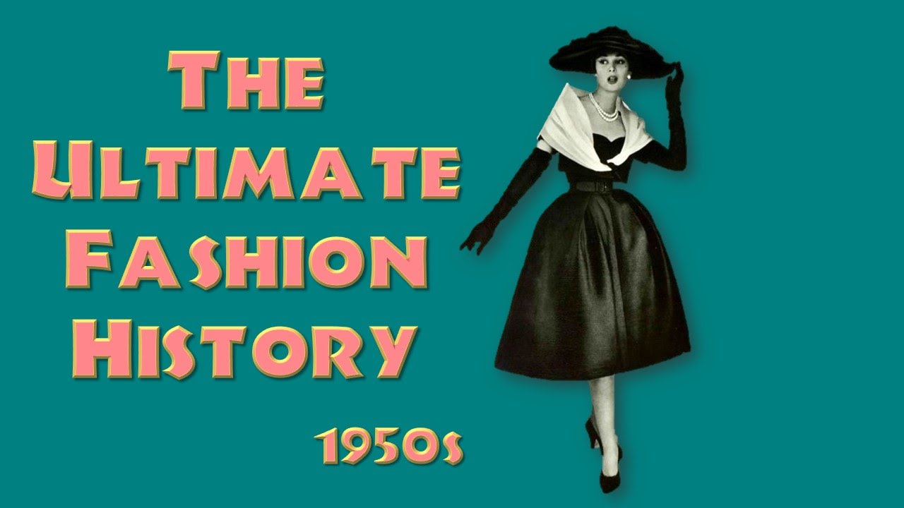 7ab4d7dfc95 THE ULTIMATE FASHION HISTORY: The 1950s - YouTube