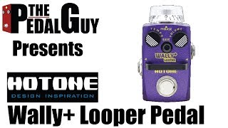 ThePedalGuy Presents the Hotone Wally+ Looper Pedal