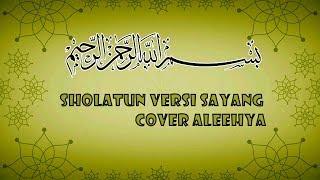 SHOLATUN VERSI ( SAYANG  ) - COVER ALEEHYA