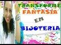 TRANSFORME FANTASIA EM BIJOTERIA