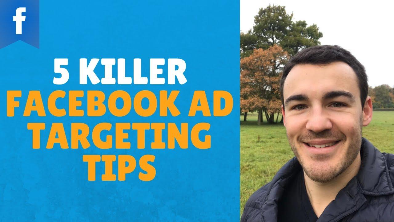 5 Killer Facebook Ad Targeting Tips