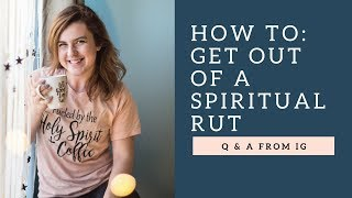 HOW TO: Get out of a Spiritual Rut