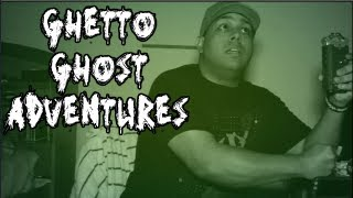 GHETTO GHOST ADVENTURES!