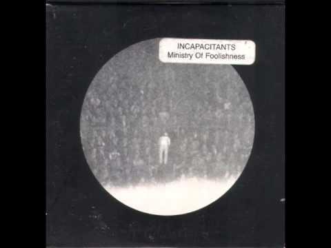 Incapacitants - Ministry Of Foolishness (Full Album)