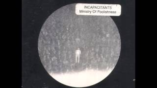 Incapacitants - Ministry Of Foolishness (Full Album)
