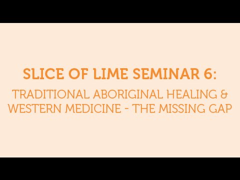 Slice of LIME Seminar: Traditional Aboriginal Healing & West