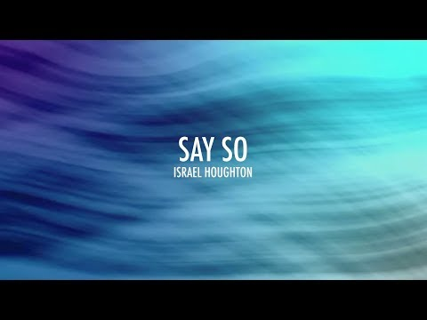 Say So (Lyrics)   Israel Houghton