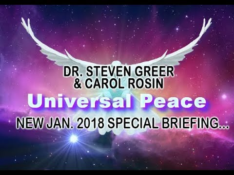 DR STEVEN GREER URGENT UPDATE! GLOBAL BRIEFING & UNIVERSAL PEACE. CAROL ROSIN SHOW JAN. 2018