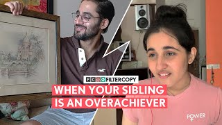FilterCopy | When Your Sibling Is An Overachiever | Ft. Revathi Pillai and Abhinav Verma