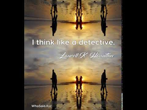Laurell K. Hamilton: I think like a detective....