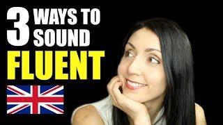 3 Super Simple Ways To SOUND FLUENT Speaking English