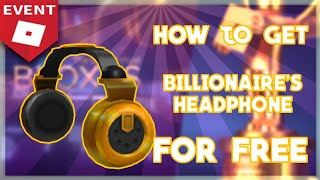 "HOW TO GET "" BILLIONAIRE'S HEADPHONE"" FOR FREE IN ROBLOX 2019!!"