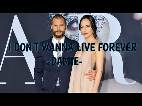 I don't wanna live forever | DAMIE