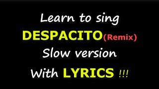Learn to Sing DESPACITO (Remix) Daddy Yankee feat. Justin Bieber | Slow Version with LYRICS !!