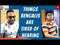 Things Bengalis are Tired of Hearing - The Bong Tota