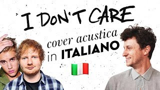 I DON'T CARE in ITALIANO 🇮🇹 Ed Sheeran, Justin Bieber cover
