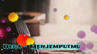 Dega - Menjemputmu (lirik)