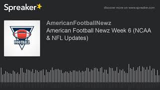 American Football Newz Week 6 (NCAA & NFL Updates) (made with Spreaker)