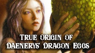 ASOIAF Theories: True Origin of Dany\'s Dragon Eggs Revealed