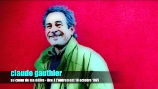 Claude Gauthier • AU COEUR DE MA DÉLIRE (live à l