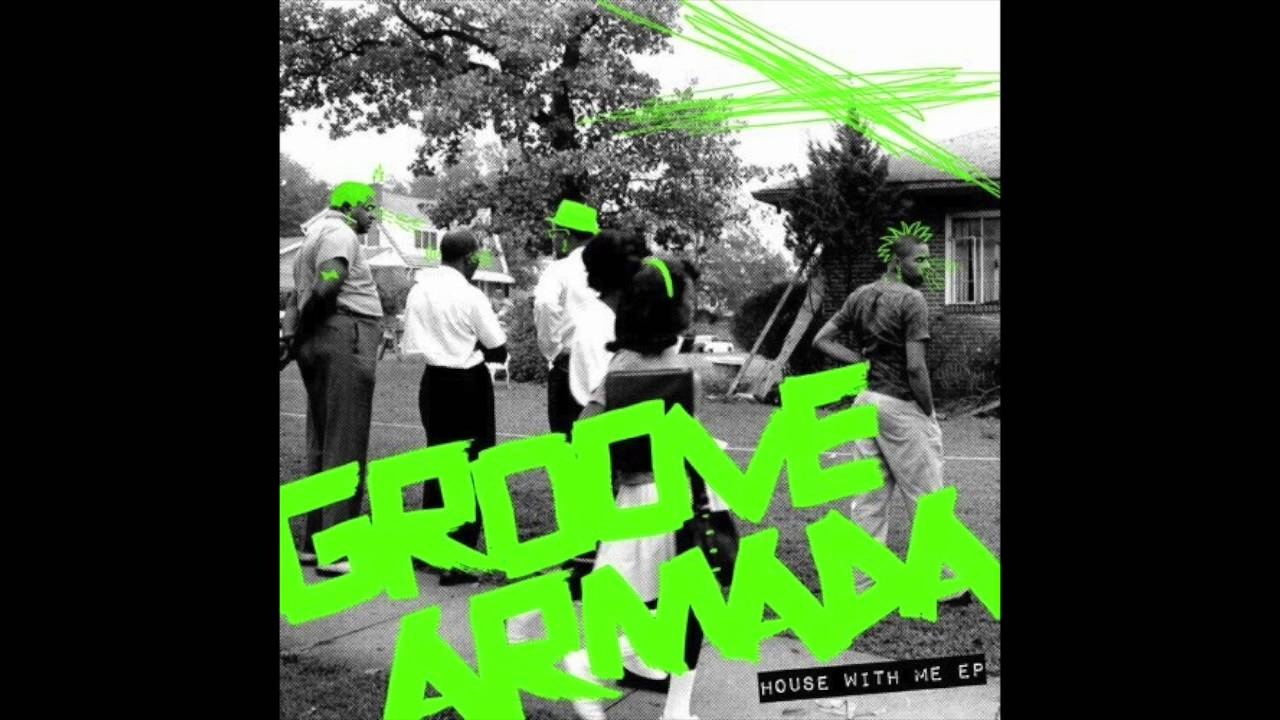 Groove Armada   House With Me (Original Mix)