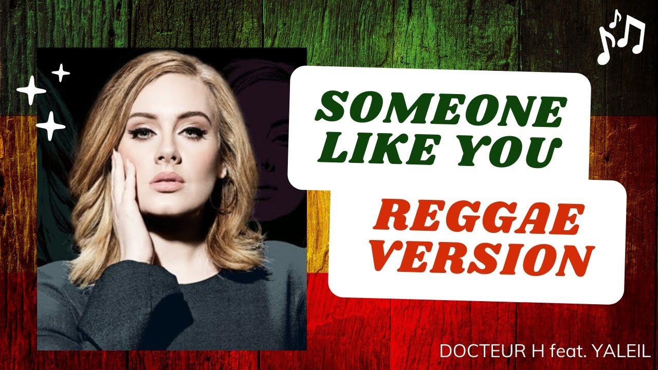 Download Adele - Someone Like you (Reggae Remix Version) - Docteur H feat. Yaleil