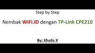Step by Step Nembak WiFi.ID dengan TP-Link CPE210