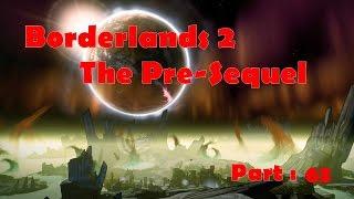 Borderlands 2 : The Pre Sequel - Part 63 - Major life crisis