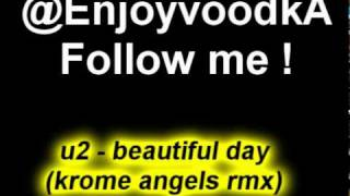 Download U2 - Beatiful day - Krome angels remix MP3 song and Music Video