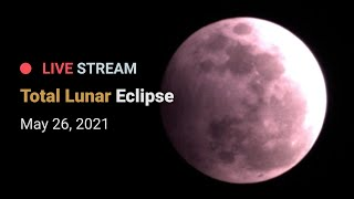 Total Lunar Eclipse - May 26, 2021