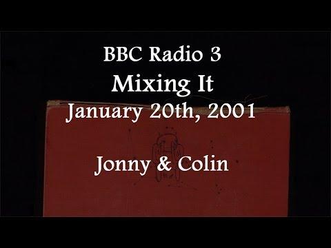 (2001/01/20) BBC Radio 3, Mixing it, Jonny and Colin