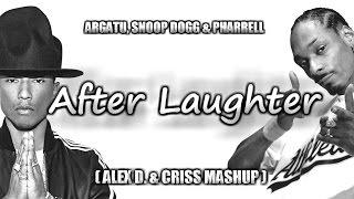 Argatu, Snoop Dogg & Pharrell-After Laughter (Alex D. & Criss Mashup)