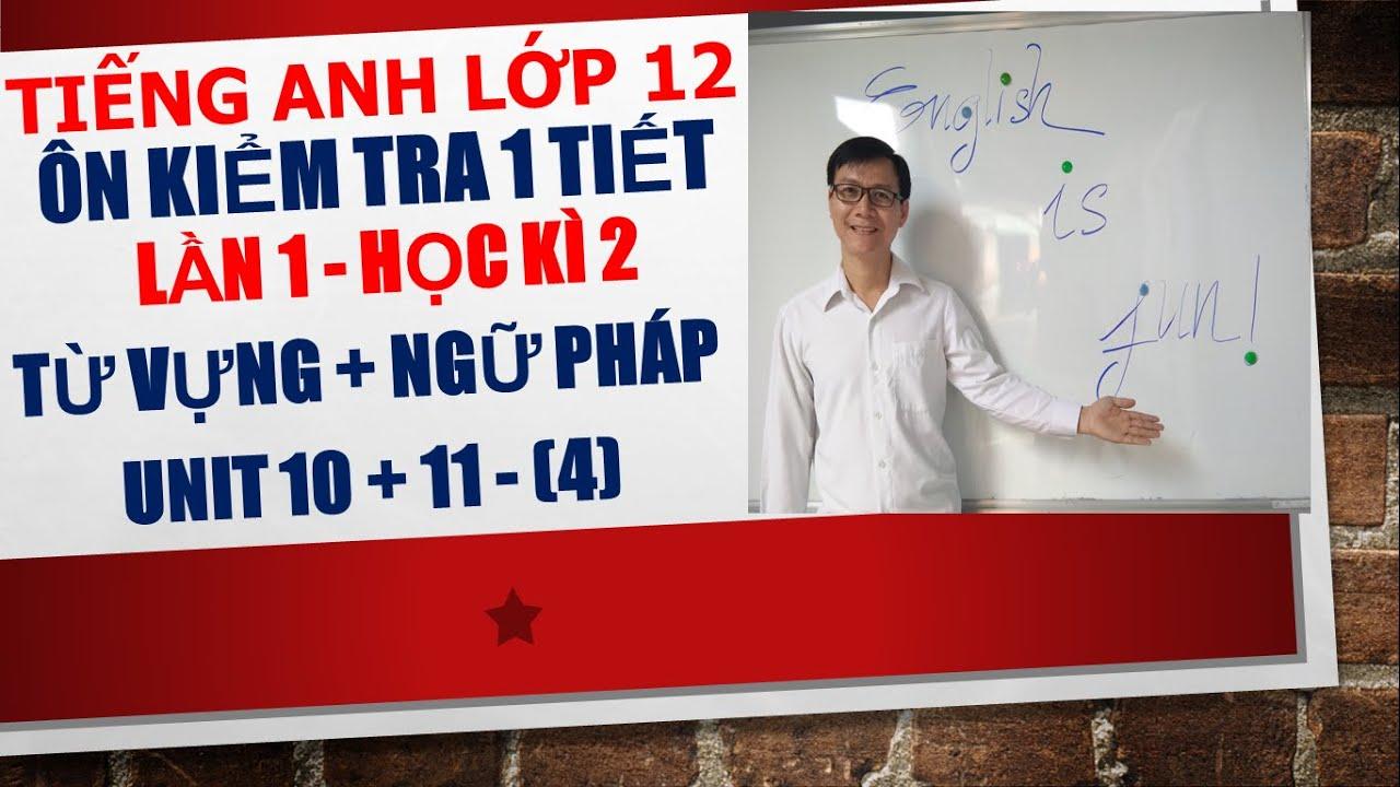 Tiếng Anh lớp 12 – Ôn kiểm tra 1 tiết lần 1 học kì 2 – Ngữ pháp + Từ vựng –  Unit 10 + Unit 11 (4)