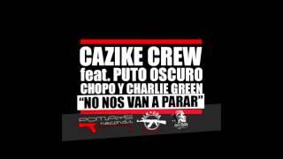 Cazike crew - No nos van a parar  (Con Chopo, Puto Oscuro y Charlie Green)