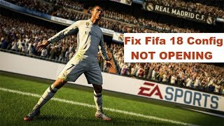 Fix Config Not Opening | FIFA 18