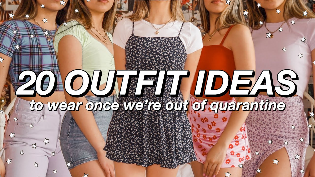 20 OUTFIT IDEAS aka what to wear once we're out of quarantine lol