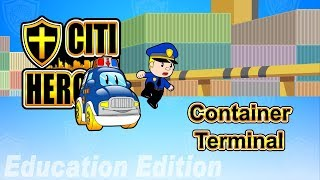"""Citi Heroes EP05 """"Container Terminal"""" @ Education Edition"""