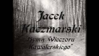 Jacek Kaczmarski- Hymn Wieczoru Kawalerskiego