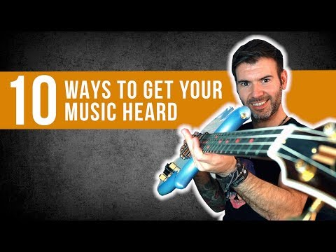 10 WAYS TO GET YOUR MUSIC HEARD