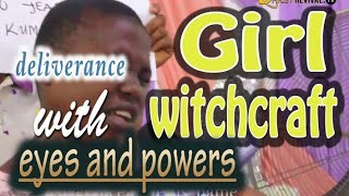 MEET THE GIRL WITH WITCHCRAFT EYES AND POWERS    Deliverance
