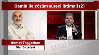 Ahmet Taşgetiren : Camia ile çözüm süreci ihtimali (2)