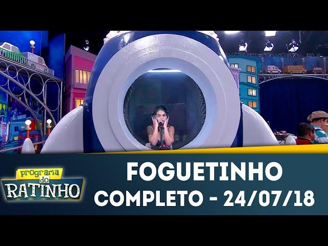 Foguetinho - Completo | Programa do Ratinho (24/07/2018)