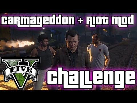 GTA V - The Third Way with carmageddon and riot mod Challenge