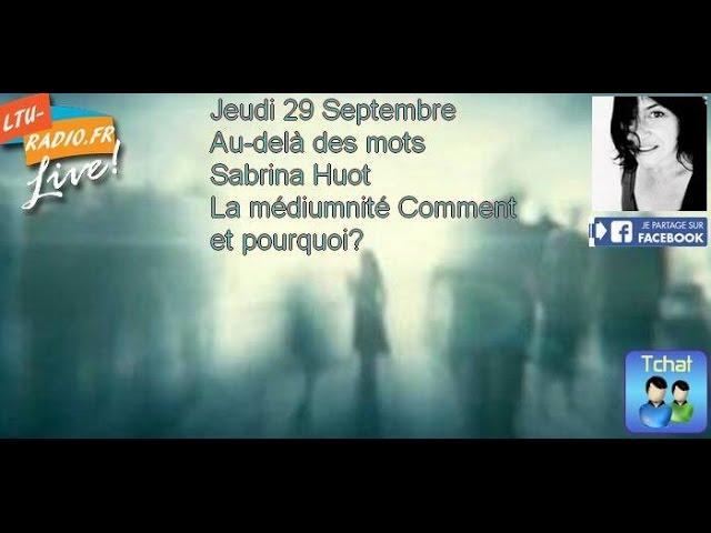 Au delà des mots   La médiumnité pourquoi et comment avec Sabrina Huot 29 09 2016
