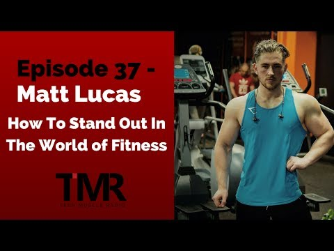 Ep.37 - Matt Lucas - Standing Out In The World of Fitness