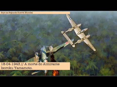 18-04-1943  - A morte do Almirante Isoroku Yamamoto